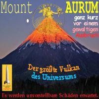 SilberRakete_Mount-AURUM-Liberty-GOLD-Vulkan-kurz-vor-Ausbruch-Schaeden-unvorstellbar