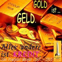 SilberRakete_GOLD-ist-GELD-Alles-andere-ist-Kredit-JohnPiermontMorgan-Barren-Muenzen-Pfeil-Dollar