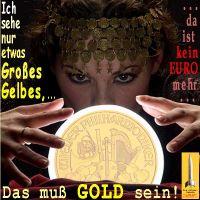 SilberRakete_Hellseherin-Glaskugel-Sieht-etwas-Grosses-Gelbes-Kein-Euro-mehr-Muss-GOLD-sein